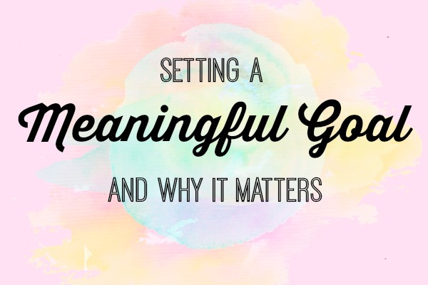 Setting a Meaningful Goal and Why It Matters